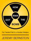 How Iran Got the Bomb: The Twisted Path to a Nuclear Weapon - Jeremy Bernstein