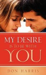 My Desire Is to Be with You - Don Harris