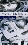 The Sins of the Fathers: The Law and Theology of Illegitimacy Reconsidered - John Witte Jr., Raymond Geuss