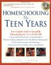 Homeschooling: The Teen Years: Your Complete Guide to Successfully Homeschooling the 13- to 18- Year-Old - Cafi Cohen, Janie Levine Hellyer