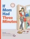 If Mom Had Three Minutes - Karen Kaufman Orloff