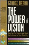 The Power of Vision How You Can Capture and Apply God's Vision for Your Ministry - George Barna
