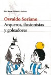 Arqueros, Ilusionistas y Goleadores - Osvaldo Soriano