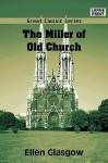 The Miller of Old Church (The Collected Works of Ellen Glasgow - 24 Volumes) - Ellen Glasgow