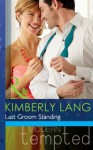 Last Groom Standing (Mills & Boon Modern Tempted) (The Wedding Season - Book 4) - Kimberly Lang