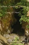 When Caverns Yawn - S.P. Meek