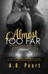 Almost Too Far - Angela Orlowski-Peart, A.O. Peart