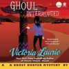 Ghoul Interrupted - Victoria Laurie, Eileen Stevens