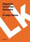 El Viejo Celoso - Miguel de Cervantes Saavedra