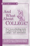 And What About College?: How Homeschooling Leads to Admissions to the Best Colleges & Universities - Cafi Cohen