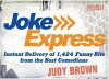 Joke Express: Instant Delivery of 1,424 Funny Bits from the Best Comedians - Judy Brown