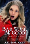 Bad Wolf, Be Good - J.E. Keep, M. Keep