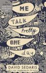 Me Talk Pretty One Day. David Sedaris - David Sedaris