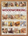 The Complete Illustrated Guide to Woodworking: A Clear and Comprehensive Guide to Woodworking of All Types, with Expert and Practical Tips Showing How to Develop Your Skills - William Cook, Stephen Corbett, John McGowan