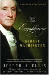 His Excellency: George Washington - Joseph J. Ellis