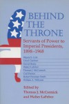 Behind the Throne: Servants of Power to Imperial Presidents, 1898-1968 - Thomas J. McCormick
