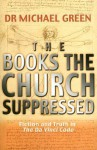 The Books the Church Suppressed: Fiction and Truth in the Da Vinci Code - Michael Green