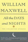 All the Days and Nights: The Collected Stories - William Maxwell