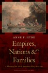 Empires, Nations, and Families: A History of the North American West, 1800-1860 - Anne F. Hyde