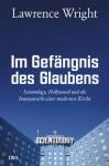 Im Gefängnis des Glaubens: Scientology, Hollywood und die Innenansicht einer modernen Kirche (German Edition) - Lawrence Wright, Stephan Gebauer