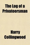 The Log of a Privateersman - Harry Collingwood