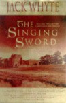 The Singing Sword - Jack Whyte