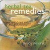 Herbal Tea Remedies: Tisanes, Cordials, and Tonics for Health and Healing - Jessica Houdret