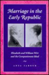Marriage in the Early Republic: Elizabeth and William Wirt and the Companionate Ideal - Anya Jabour