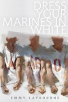 Dress Your Marines in White - Emmy Laybourne