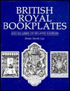 British Royal Bookplates and Ex-Libris of Related Families - Brian North Lee
