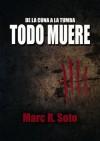 Todo Muere - Marc R. Soto