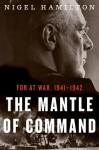 The Mantle of Command: FDR at War, 1941-1942 - Nigel Hamilton, James Langton
