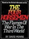 The Four Horsemen: The Flames Of War In The Third World - David Munro