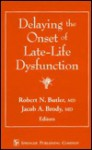 Delaying The Onset Of Late Life Dysfunction - Robert N. Butler