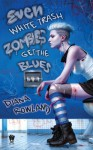 Even White Trash Zombies Get the Blues - Diana Rowland