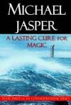 A Lasting Cure for Magic: Contagious Magic - Michael Jasper