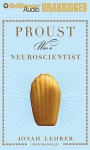 Proust Was a Neuroscientist - Jonah Lehrer, Dan John Miller
