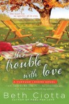 The Trouble with Love - Beth Ciotta