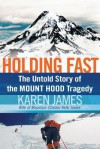Holding Fast: The Untold Story of the Mount Hood Tragedy - Karen James