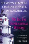 My Big Fat Supernatural Wedding - Jim Butcher, Sherrilyn Kenyon, Rachel Caine, Susan Krinard, P.N. Elrod, L.A. Banks, Charlaine Harris, Lori Handeland, Esther M. Friesner