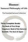 Honor: Samurai Philosophy of Life - The Essential Samurai Collection; The Book of Five Rings, Hagakure: The Way of the Samurai, Bushido: The Soul of Japan. - Miyamoto Musashi, Inazo Nitobe, Yamamoto Tsunetomo