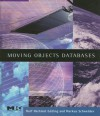Moving Objects Databases (The Morgan Kaufmann Series in Data Management Systems) (The Morgan Kaufmann Series in Data Management Systems) - Ralf Hartmut Güting, Markus Schneider, Ralf Hartmut Güting