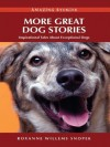 More Great Dog Stories: Inspirational Tales About Exceptional Dogs (Amazing Stories) - Roxanne Willems Snopek