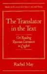 The Translator in the Text: On Reading Russian Literature in English - Rachel May