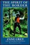 The Spirit of the Border - Zane Grey, J. Watson Davis, Loren Grey