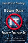 IT Doesn't Matter--Business Processes Do: A Critical Analysis of Nicholas Carr's I.T. Article in the Harvard Business Review - Howard Smith, Peter Fingar, Nicholas G. Carr