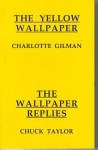 The Yellow Wallpaper; The Wallpaper Replies - Charlotte Perkins Gilman, Chuck Taylor