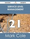 Service Level Management 21 Success Secrets - 21 Most Asked Questions on Service Level Management - What You Need to Know - Mark Cole