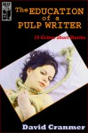 The Education of A Pulp Writer: 10 Crime Short Stories - David Cranmer