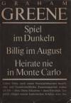 Spiel im Dunkeln / Billig im August / Heirate nie in Monte Carlo - Graham Greene, Hilde Spiel, Ernst Laue, Walter Puchwein